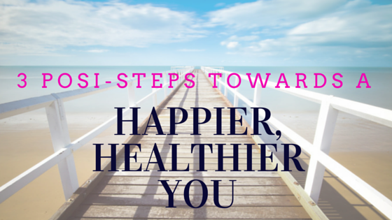 3 Steps Towards a Happier, Healthier You (Blog)