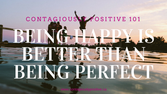 Being Happy Is Better Than Being Perfect