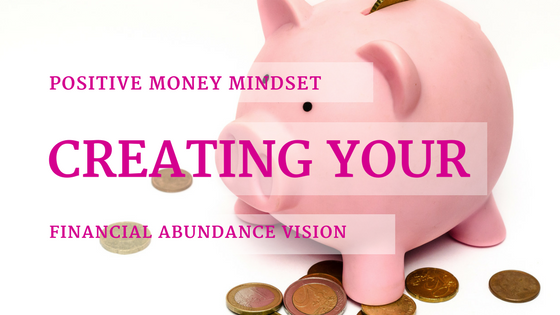 Positive Money Mindset: Creating Your Financial Vision